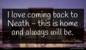 Katherine Jenkins quote : I love coming back ...
