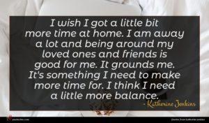 Katherine Jenkins quote : I wish I got ...