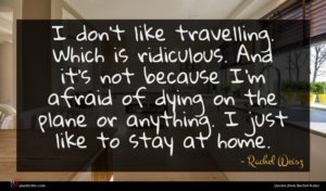 Rachel Weisz quote : I don't like travelling ...