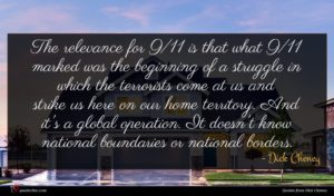 Dick Cheney quote : The relevance for is ...
