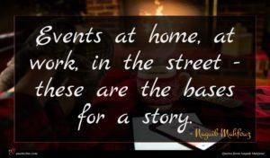 Naguib Mahfouz quote : Events at home at ...