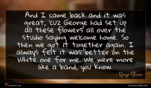 Ringo Starr quote : And I came back ...