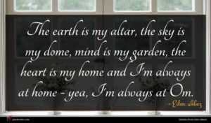 Eden ahbez quote : The earth is my ...
