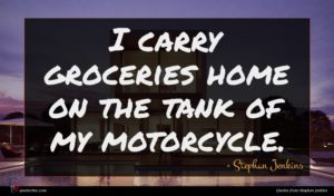Stephan Jenkins quote : I carry groceries home ...