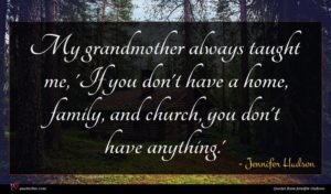 Jennifer Hudson quote : My grandmother always taught ...