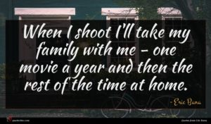 Eric Bana quote : When I shoot I'll ...