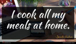 Jennifer Hudson quote : I cook all my ...