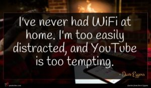 Dave Eggers quote : I've never had WiFi ...