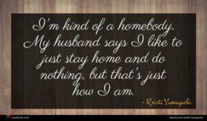 Kristi Yamaguchi quote : I'm kind of a ...