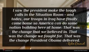 Rahm Emanuel quote : I saw the president ...