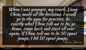 Shawn Johnson quote : When I was younger ...