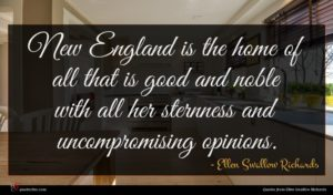 Ellen Swallow Richards quote : New England is the ...
