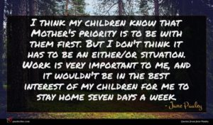 Jane Pauley quote : I think my children ...