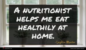Leighton Meester quote : A nutritionist helps me ...