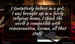 Bjorn Lomborg quote : I tentatively believe in ...
