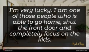 Nick Clegg quote : I'm very lucky I ...