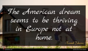 Fareed Zakaria quote : The American dream seems ...