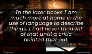 Robert Morgan quote : In the later books ...