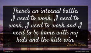 Jennifer Garner quote : There's an internal battle ...