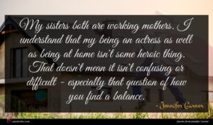 Jennifer Garner quote : My sisters both are ...