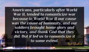 Neil Sheehan quote : Americans particularly after World ...