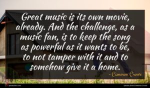 Cameron Crowe quote : Great music is its ...
