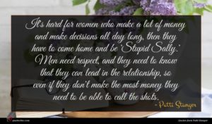 Patti Stanger quote : It's hard for women ...