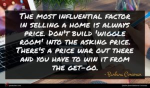 Barbara Corcoran quote : The most influential factor ...