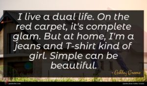 Ashley Greene quote : I live a dual ...
