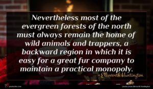 Ellsworth Huntington quote : Nevertheless most of the ...