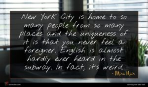 Mira Nair quote : New York City is ...