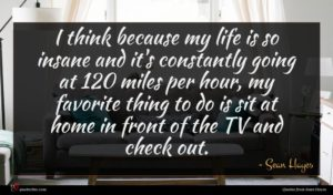 Sean Hayes quote : I think because my ...