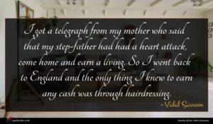 Vidal Sassoon quote : I got a telegraph ...