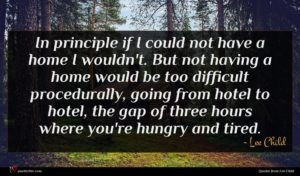 Lee Child quote : In principle if I ...