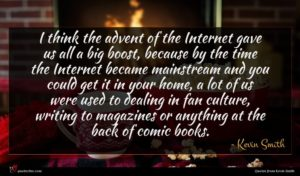 Kevin Smith quote : I think the advent ...