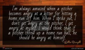 Willie Stargell quote : I'm always amazed when ...