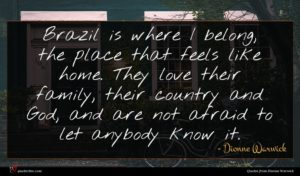 Dionne Warwick quote : Brazil is where I ...