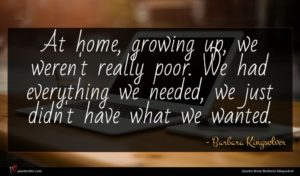 Barbara Kingsolver quote : At home growing up ...