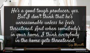 Liza Minnelli quote : He's a good tough ...