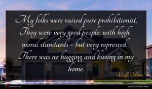 Hugh Hefner quote : My folks were raised ...