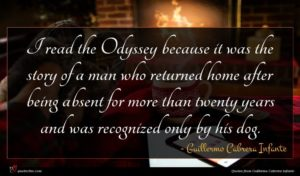 Guillermo Cabrera Infante quote : I read the Odyssey ...