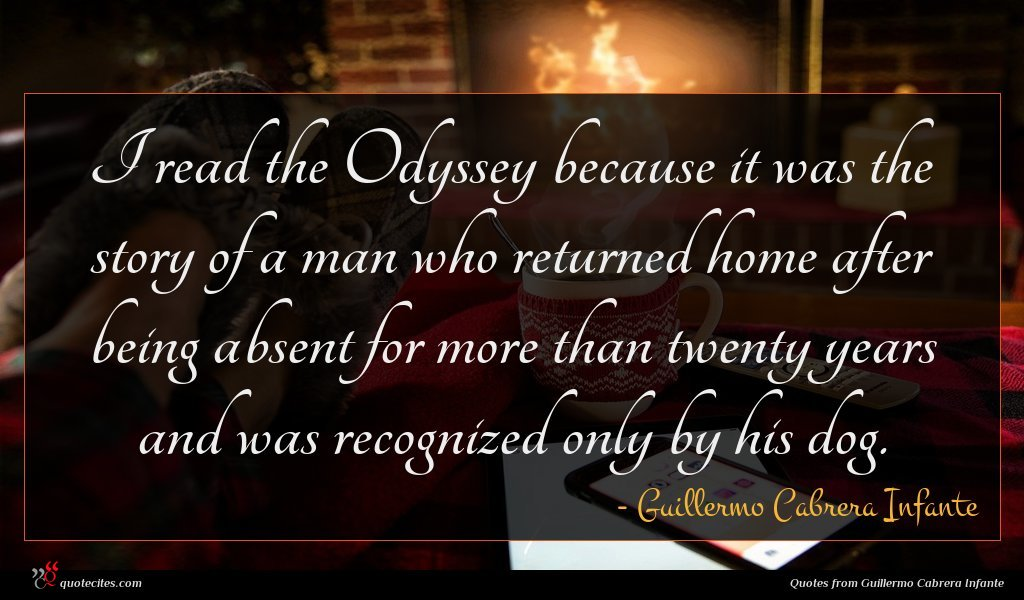 I read the Odyssey because it was the story of a man who returned home after being absent for more than twenty years and was recognized only by his dog.