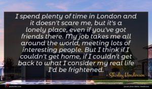 Shirley Henderson quote : I spend plenty of ...
