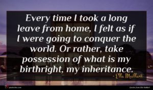 Ella Maillart quote : Every time I took ...