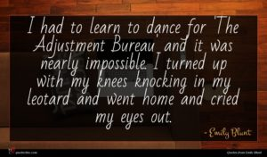 Emily Blunt quote : I had to learn ...