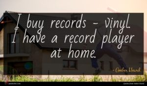 Amber Heard quote : I buy records - ...