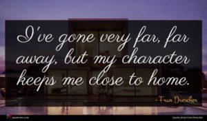 Fran Drescher quote : I've gone very far ...
