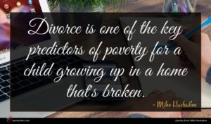 Mike Huckabee quote : Divorce is one of ...