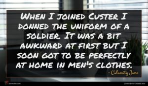 Calamity Jane quote : When I joined Custer ...