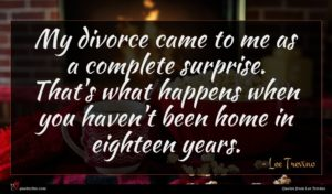 Lee Trevino quote : My divorce came to ...